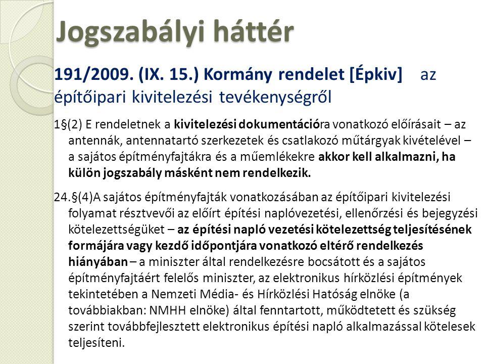 Jogszabályi háttér 191/2009. (IX. 15.) Kormány rendelet [Épkiv] az építőipari kivitelezési tevékenységről 1§(2) E rendeletnek a kivitelezési dokumentá