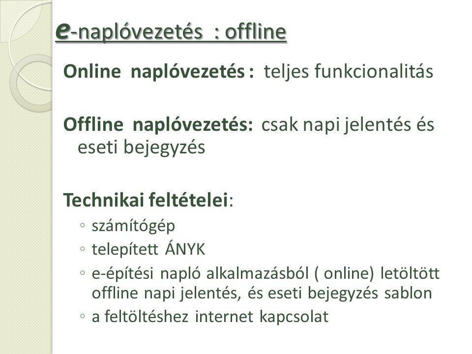 Online naplóvezetés : teljes funkcionalitás Offline naplóvezetés: csak napi jelentés és eseti bejegyzés Technikai feltételei: ◦ számítógép ◦ telepítet