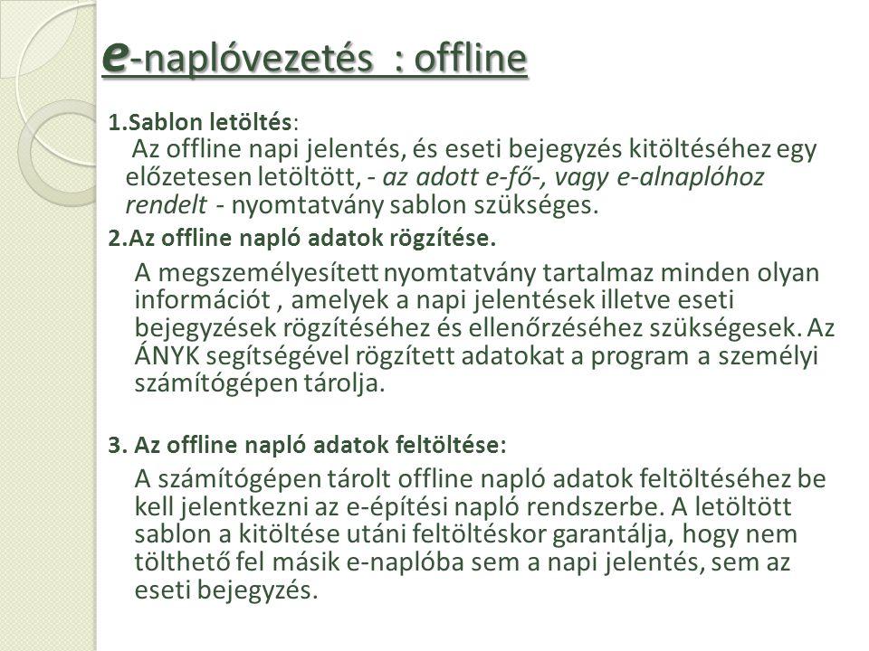 1.Sablon letöltés: Az offline napi jelentés, és eseti bejegyzés kitöltéséhez egy előzetesen letöltött, - az adott e-fő-, vagy e-alnaplóhoz rendelt - n