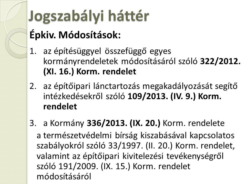 Épkiv. Módosítások: 1.az építésüggyel összefüggő egyes kormányrendeletek módosításáról szóló 322/2012. (XI. 16.) Korm. rendelet 2.az építőipari láncta