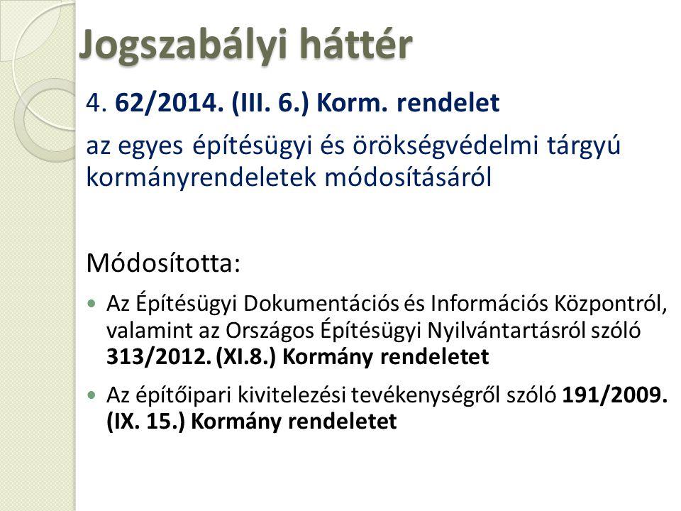 4. 62/2014. (III. 6.) Korm. rendelet az egyes építésügyi és örökségvédelmi tárgyú kormányrendeletek módosításáról Módosította: Az Építésügyi Dokumentá