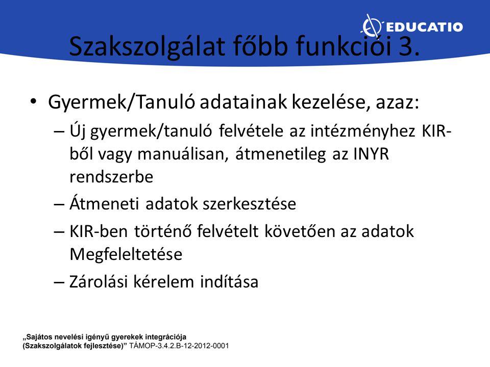 Szakszolgálat főbb funkciói 3. Gyermek/Tanuló adatainak kezelése, azaz: – Új gyermek/tanuló felvétele az intézményhez KIR- ből vagy manuálisan, átmene