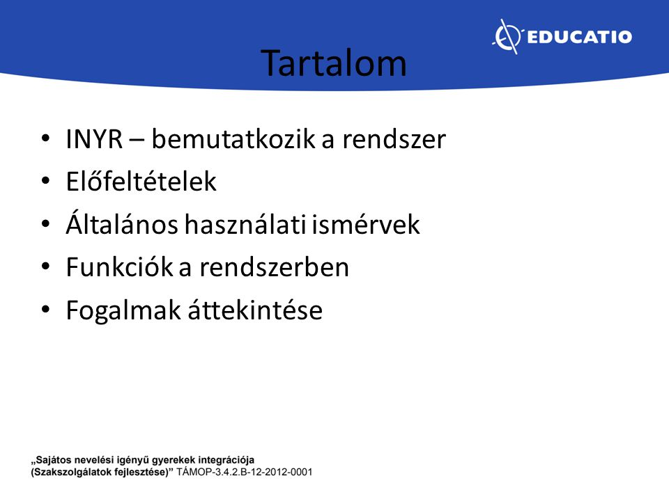 Gyermek/Tanuló választása Szerepkörönként eltérő módon: Ellátó szakember olyan gyermeket választhat, akivel már korábban is foglalkozott Vezető (szerkesztő), az adott intézménynél már azonosított gyermeket (van már másik tevékenysége) Kliensfelelős – az intézménynél még nem azonosított gyermeket: – KIR rendszerből a TAJ és/vagy Oktatási azonosító szerint – KIR rendszerben nem található gyermeket, akit az adatai berögzítésével felvesz az intézménynél azonosítottak közé