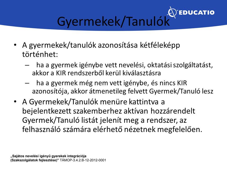 Gyermekek/Tanulók A gyermekek/tanulók azonosítása kétféleképp történhet: – ha a gyermek igénybe vett nevelési, oktatási szolgáltatást, akkor a KIR ren