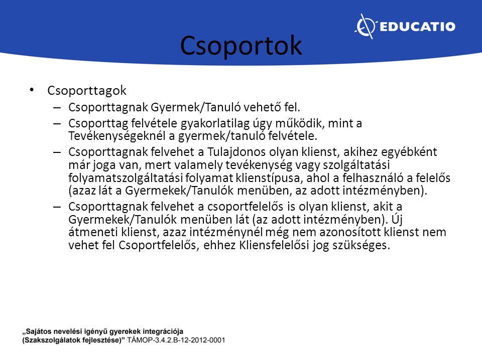 Csoportok Csoporttagok – Csoporttagnak Gyermek/Tanuló vehető fel. – Csoporttag felvétele gyakorlatilag úgy működik, mint a Tevékenységeknél a gyermek/