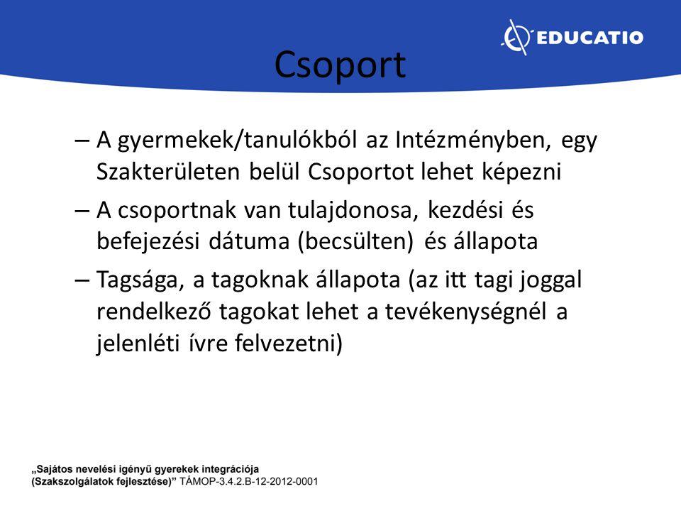 Csoport – A gyermekek/tanulókból az Intézményben, egy Szakterületen belül Csoportot lehet képezni – A csoportnak van tulajdonosa, kezdési és befejezés