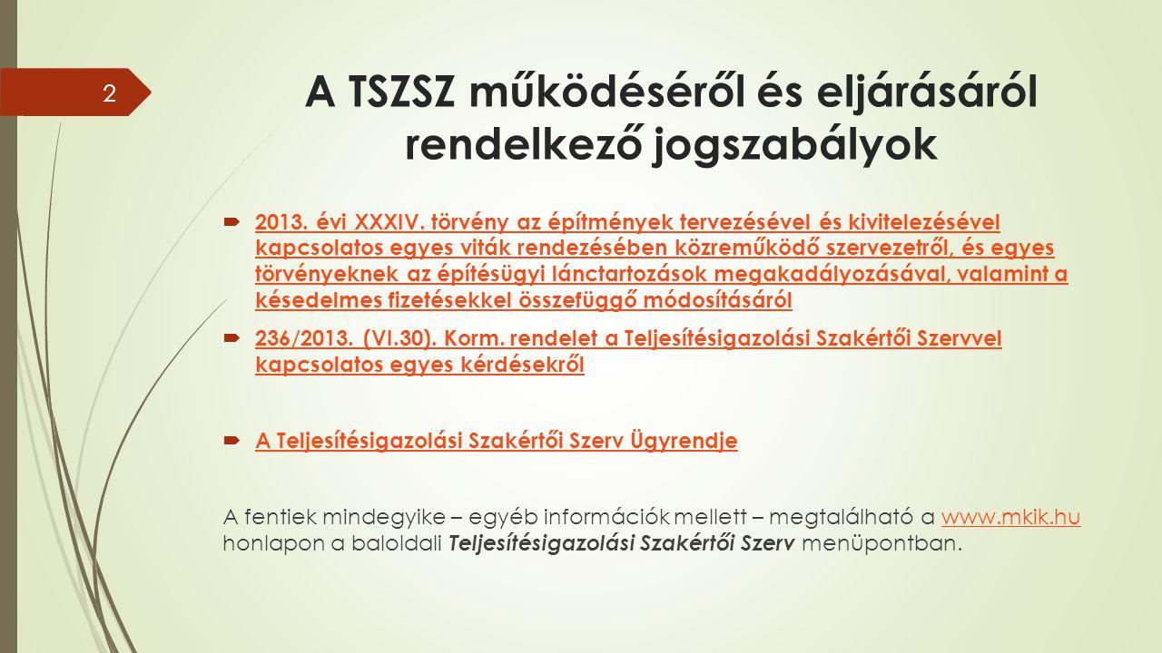 A TSZSZ működéséről és eljárásáról rendelkező jogszabályok  2013. évi XXXIV. törvény az építmények tervezésével és kivitelezésével kapcsolatos egyes