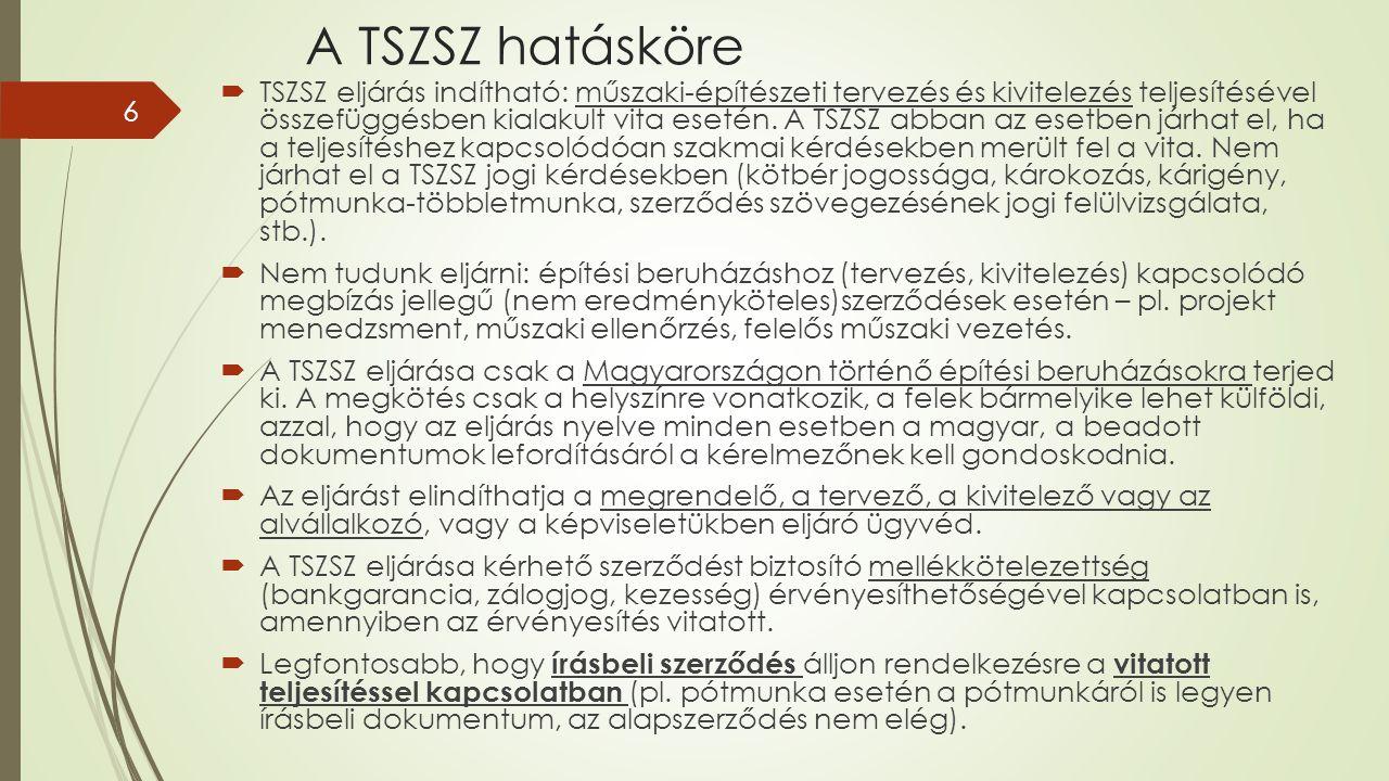 A TSZSZ hatásköre  TSZSZ eljárás indítható: műszaki-építészeti tervezés és kivitelezés teljesítésével összefüggésben kialakult vita esetén. A TSZSZ a