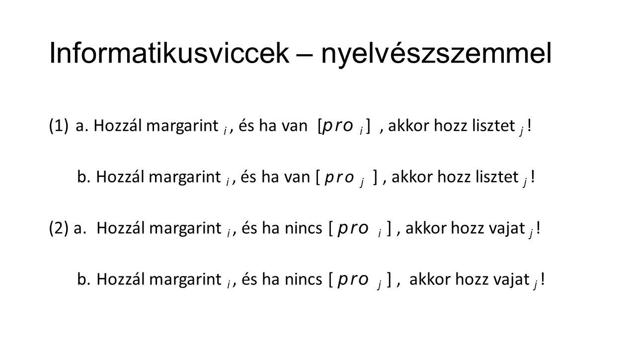 Informatikusviccek – nyelvészszemmel (1)a. Hozzál margarint i, és ha van [ pro i ], akkor hozz lisztet j ! b. Hozzál margarint i, és ha van [ pro j ],