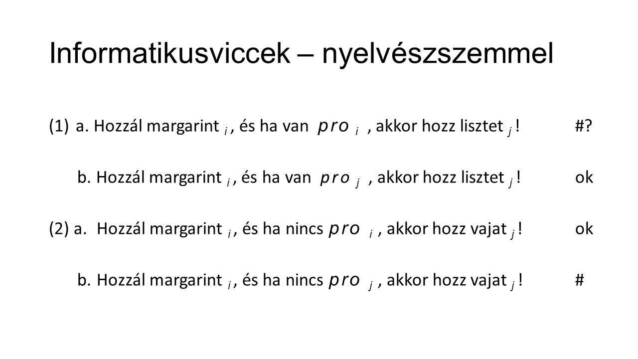Informatikusviccek – nyelvészszemmel (1)a. Hozzál margarint i, és ha van pro i, akkor hozz lisztet j !#? b. Hozzál margarint i, és ha van pro j, akkor