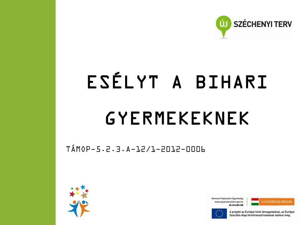 ESÉLYT A BIHARI GYERMEKEKNEK TÁMOP-5.2.3.A-12/1-2012-0006