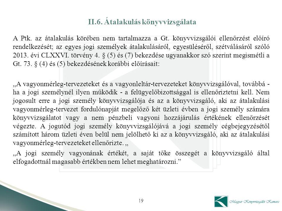 II.6. Átalakulás könyvvizsgálata A Ptk. az átalakulás körében nem tartalmazza a Gt. könyvvizsgálói ellenőrzést előíró rendelkezését; az egyes jogi sze