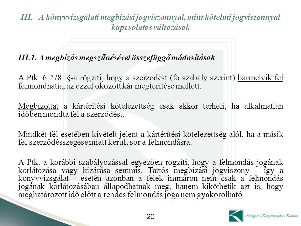 III. A könyvvizsgálati megbízási jogviszonnyal, mint kötelmi jogviszonnyal kapcsolatos változások III.1. A megbízás megszűnésével összefüggő módosítás