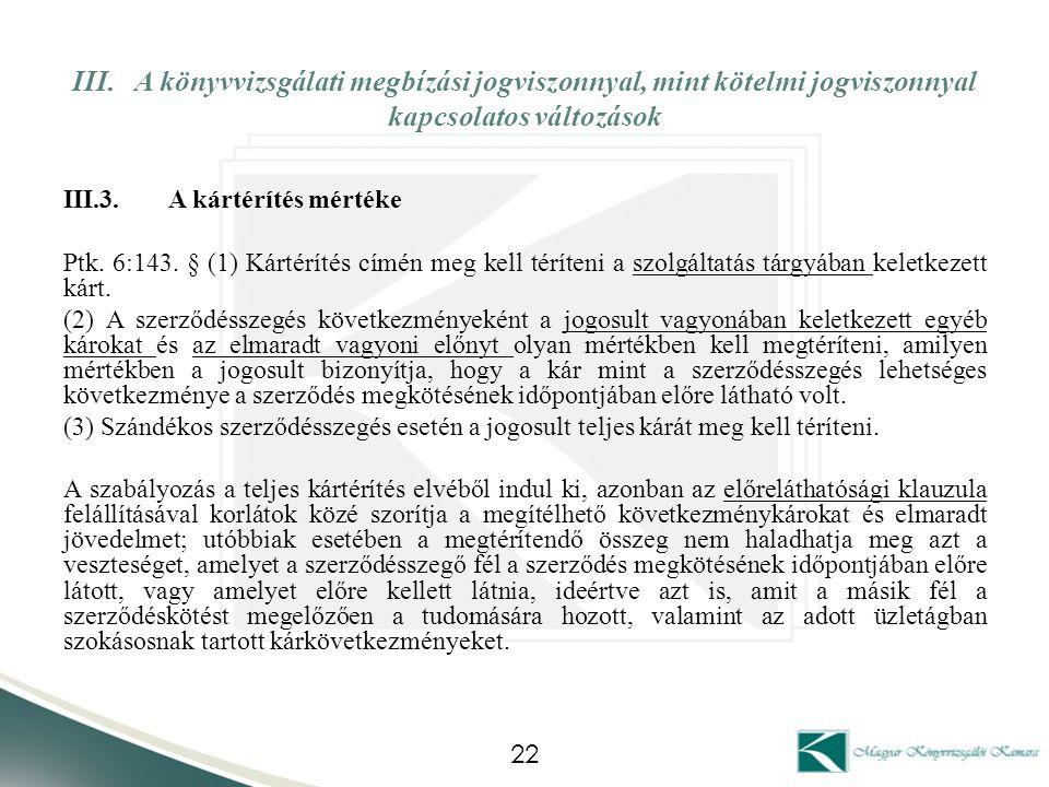 III. A könyvvizsgálati megbízási jogviszonnyal, mint kötelmi jogviszonnyal kapcsolatos változások III.3.A kártérítés mértéke Ptk. 6:143. § (1) Kártérí