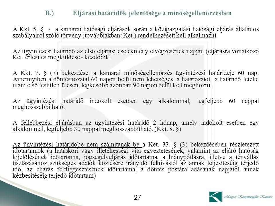 B.)Eljárási határidők jelentősége a minőségellenőrzésben A Kkt. 5. § - a kamarai hatósági eljárások során a közigazgatási hatósági eljárás általános s