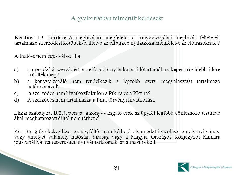 A gyakorlatban felmerült kérdések: Kérdőív 1.3. kérdése A megbízásról megfelelő, a könyvvizsgálati megbízás feltételeit tartalmazó szerződést kötöttek