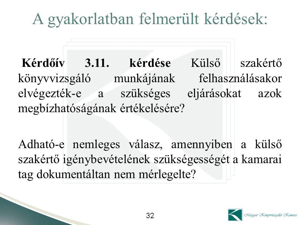 A gyakorlatban felmerült kérdések: Kérdőív 3.11. kérdése Külső szakértő könyvvizsgáló munkájának felhasználásakor elvégezték-e a szükséges eljárásokat
