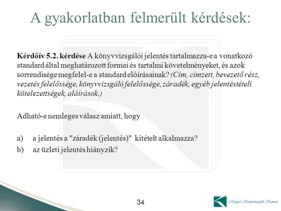 A gyakorlatban felmerült kérdések: Kérdőív 5.2. kérdése A könyvvizsgálói jelentés tartalmazza-e a vonatkozó standard által meghatározott formai és tar