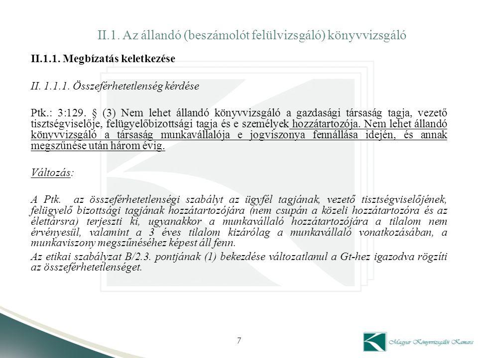 II.1. Az állandó (beszámolót felülvizsgáló) könyvvizsgáló II.1.1. Megbízatás keletkezése II. 1.1.1. Összeférhetetlenség kérdése Ptk.: 3:129. § (3) Nem