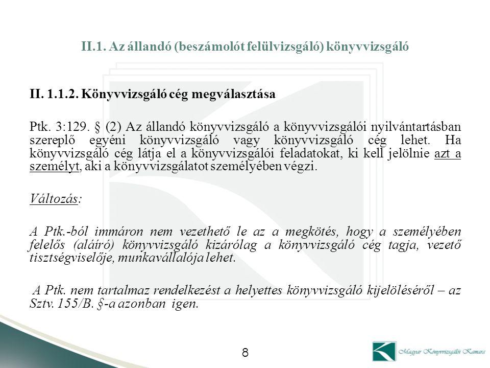 II.1. Az állandó (beszámolót felülvizsgáló) könyvvizsgáló II. 1.1.2. Könyvvizsgáló cég megválasztása Ptk. 3:129. § (2) Az állandó könyvvizsgáló a köny