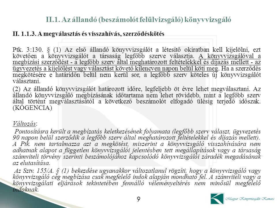 II.1. Az állandó (beszámolót felülvizsgáló) könyvvizsgáló II. 1.1.3. A megválasztás és visszahívás, szerződéskötés Ptk. 3:130. § (1) Az első állandó k