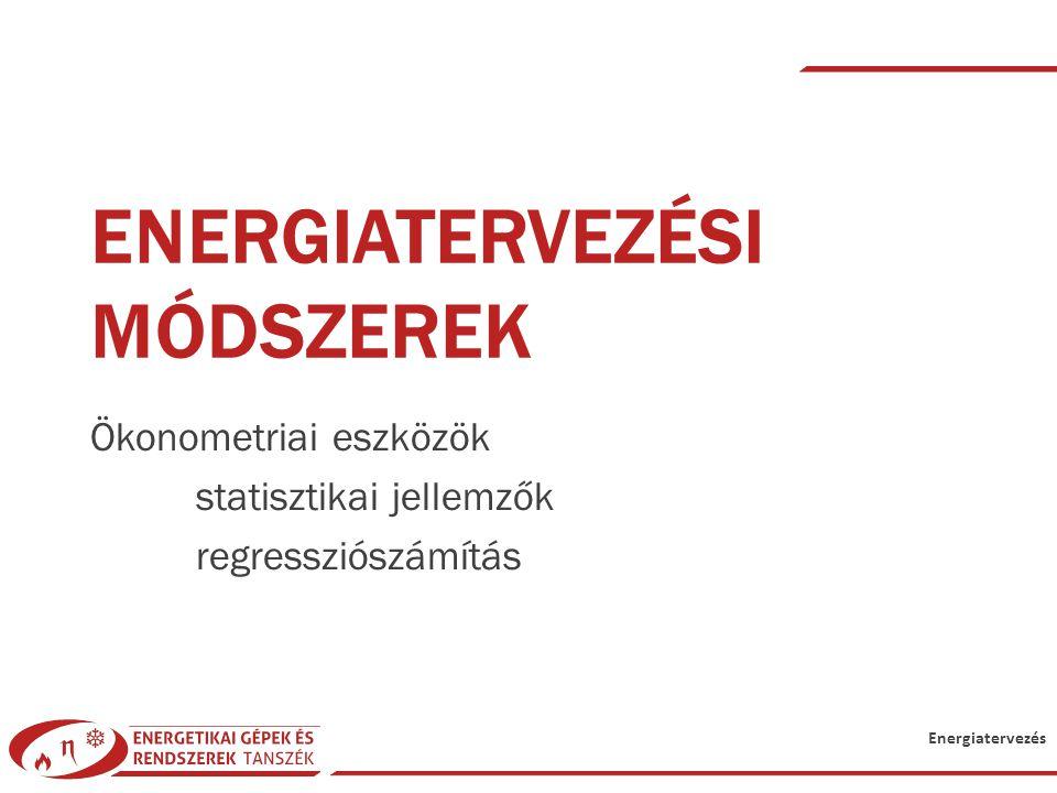 Energiatervezés ENERGIATERVEZÉSI MÓDSZEREK Ökonometriai eszközök statisztikai jellemzők regressziószámítás