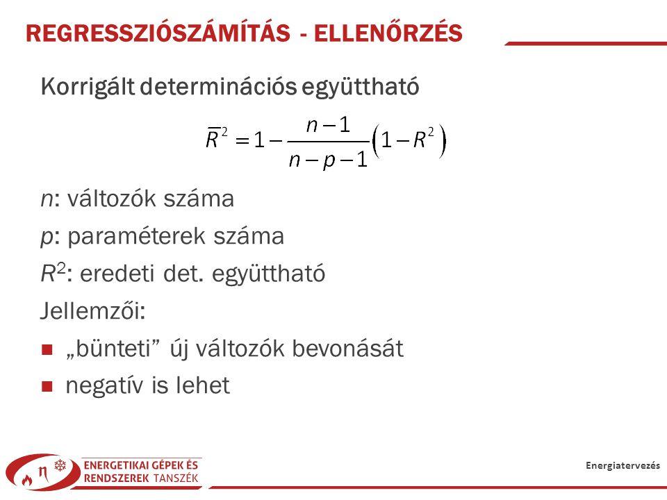 Energiatervezés REGRESSZIÓSZÁMÍTÁS - ELLENŐRZÉS Korrigált determinációs együttható n: változók száma p: paraméterek száma R 2 : eredeti det. együtthat