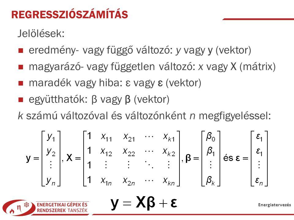 Energiatervezés REGRESSZIÓSZÁMÍTÁS Jelölések: eredmény- vagy függő változó: y vagy y (vektor) magyarázó- vagy független változó: x vagy X (mátrix) mar