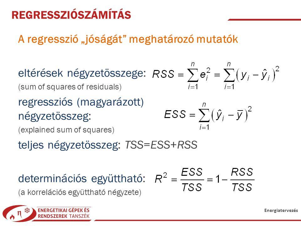 """Energiatervezés REGRESSZIÓSZÁMÍTÁS A regresszió """"jóságát"""" meghatározó mutatók eltérések négyzetösszege: (sum of squares of residuals) regressziós (mag"""