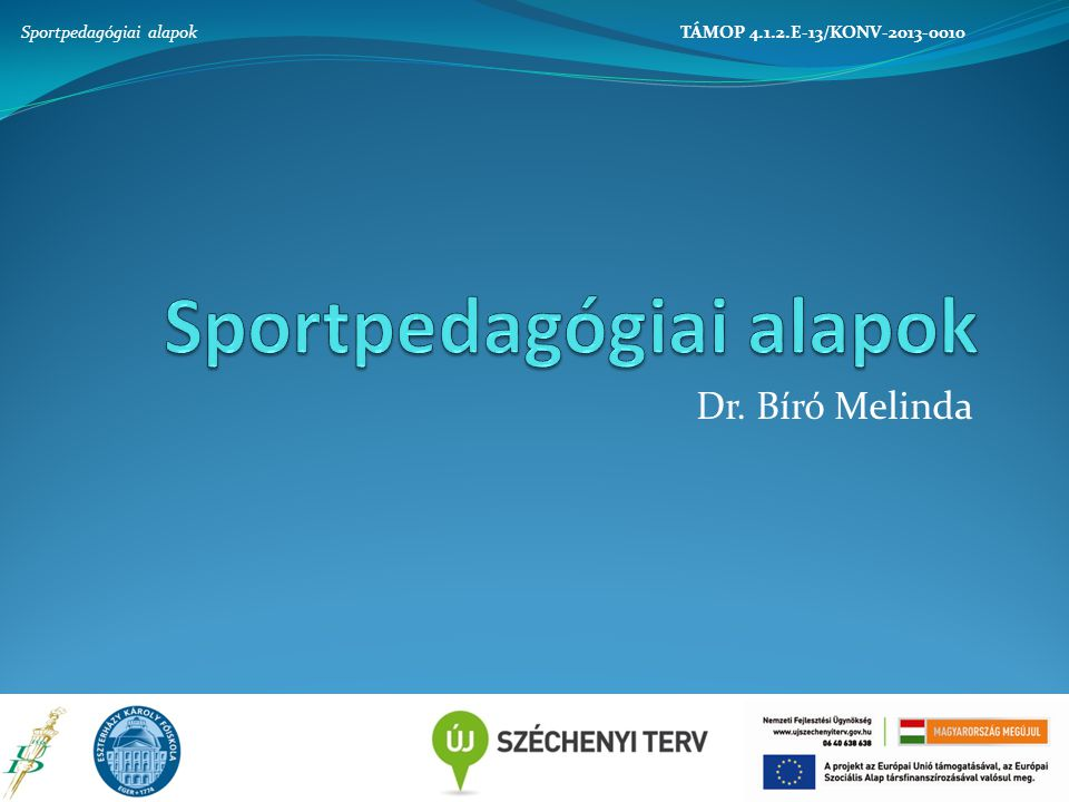 Dr. Bíró Melinda TÁMOP 4.1.2.E-13/KONV-2013-0010Sportpedagógiai alapok