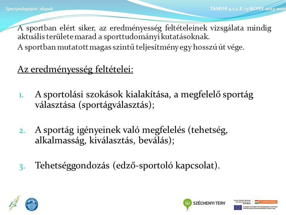 Sportpedagógiai alapok TÁMOP 4.1.2.E-13/KONV-2013-0010 A sportban elért siker, az eredményesség feltételeinek vizsgálata mindig aktuális területe marad a sporttudományi kutatásoknak.