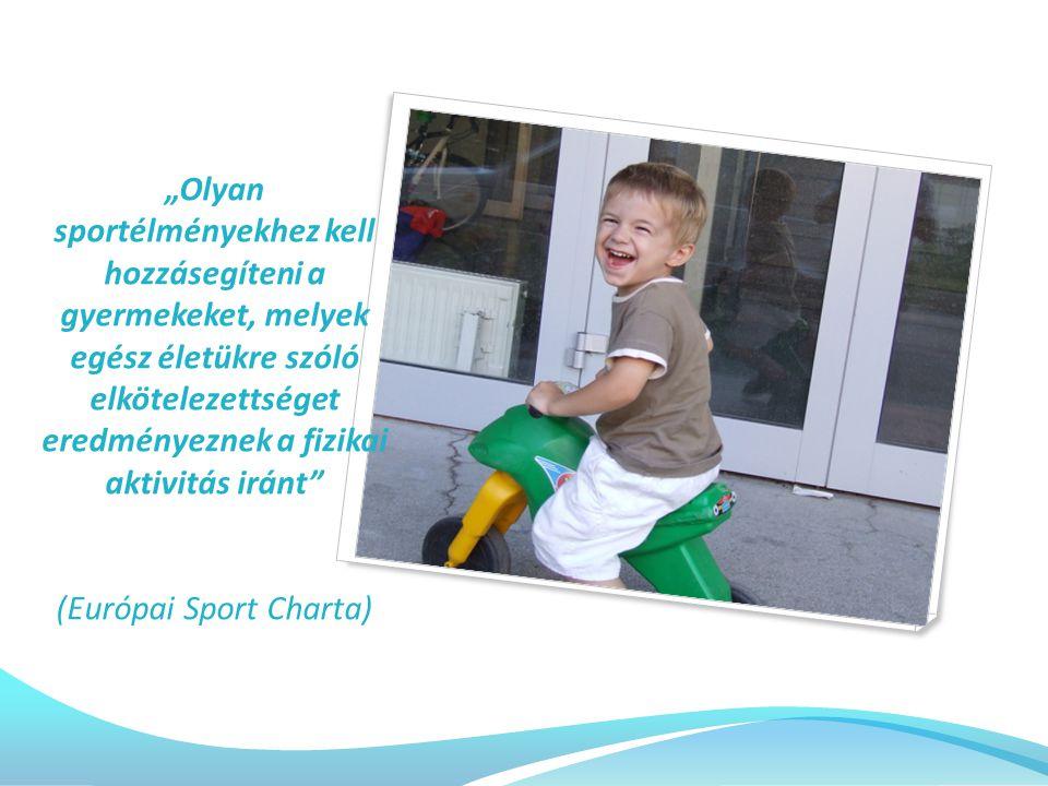 """""""Olyan sportélményekhez kell hozzásegíteni a gyermekeket, melyek egész életükre szóló elkötelezettséget eredményeznek a fizikai aktivitás iránt (Európai Sport Charta)"""