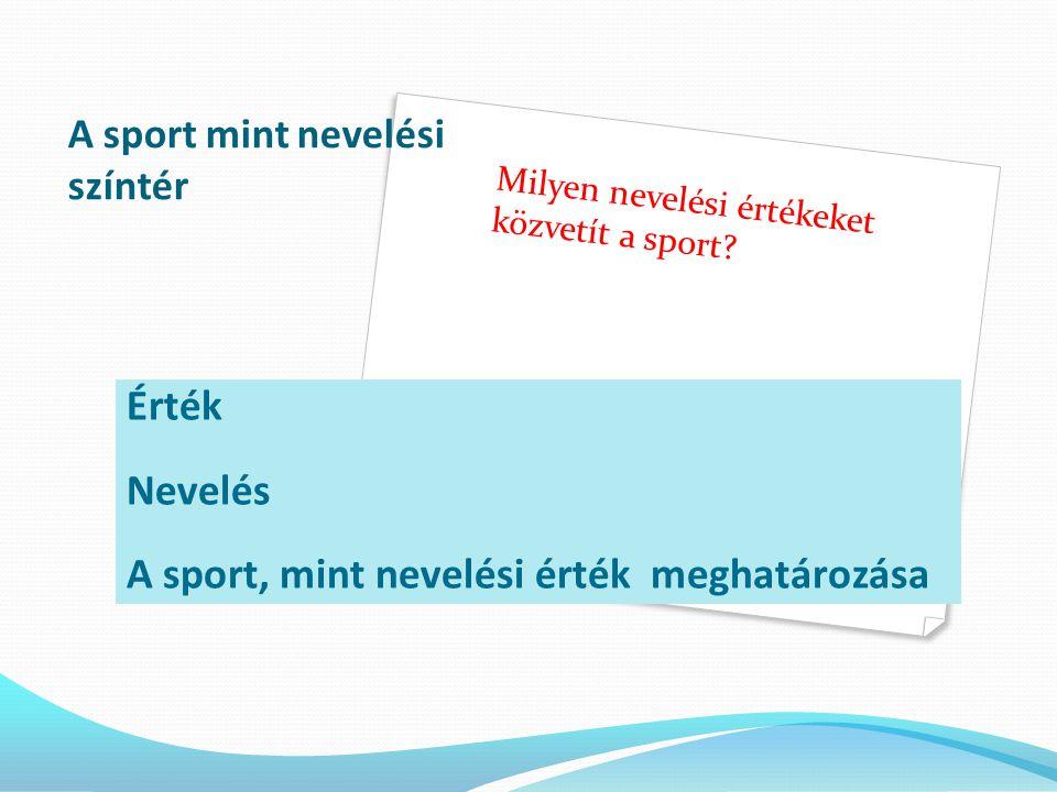 Sportpedagógiai alapok TÁMOP 4.1.2.E-13/KONV-2013-0010Érték A jelenkori társadalomban mi az érték.