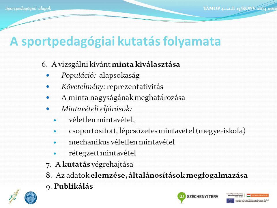 Sportpedagógiai alapok TÁMOP 4.1.2.E-13/KONV-2013-0010 A sportpedagógiai kutatás folyamata 6.