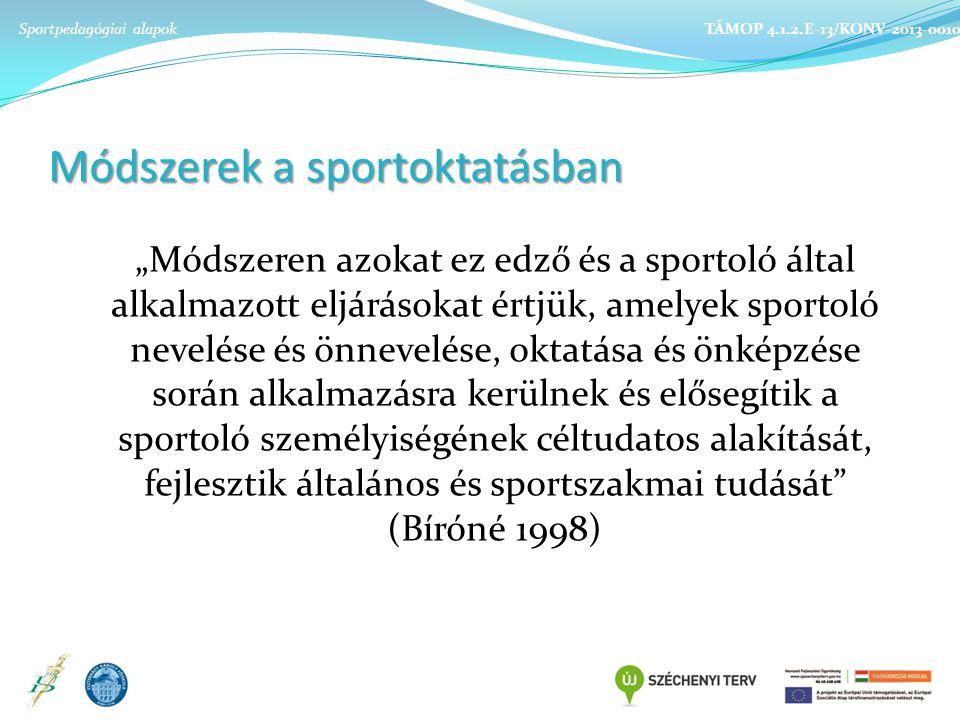 """Módszerek a sportoktatásban """"Módszeren azokat ez edző és a sportoló által alkalmazott eljárásokat értjük, amelyek sportoló nevelése és önnevelése, oktatása és önképzése során alkalmazásra kerülnek és elősegítik a sportoló személyiségének céltudatos alakítását, fejlesztik általános és sportszakmai tudását (Bíróné 1998) Sportpedagógiai alapok TÁMOP 4.1.2.E-13/KONV-2013-0010"""