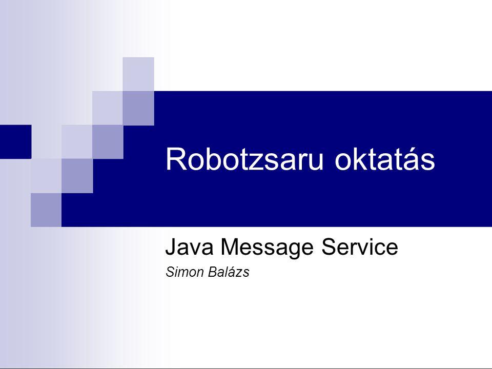 Üzenet fogadása (szinkron) while (true) { Message m = qreceiver.receive(); if (m instanceof BytesMessage) { BytesMessage bm = (BytesMessage)m; byte data []; int len = bm.readBytes(data); } else if (m instanceof TextMessage) { TextMessage tm = (TextMessage)m; StringBuffer sb = tm.getText(); } else if (m instanceof ObjectMessage) { ObjectMessage om = (ObjectMessage)m; MyObject obj = (MyObject)om.getObject(); String s = obj.getFoo(); int i = obj.getNum(); }