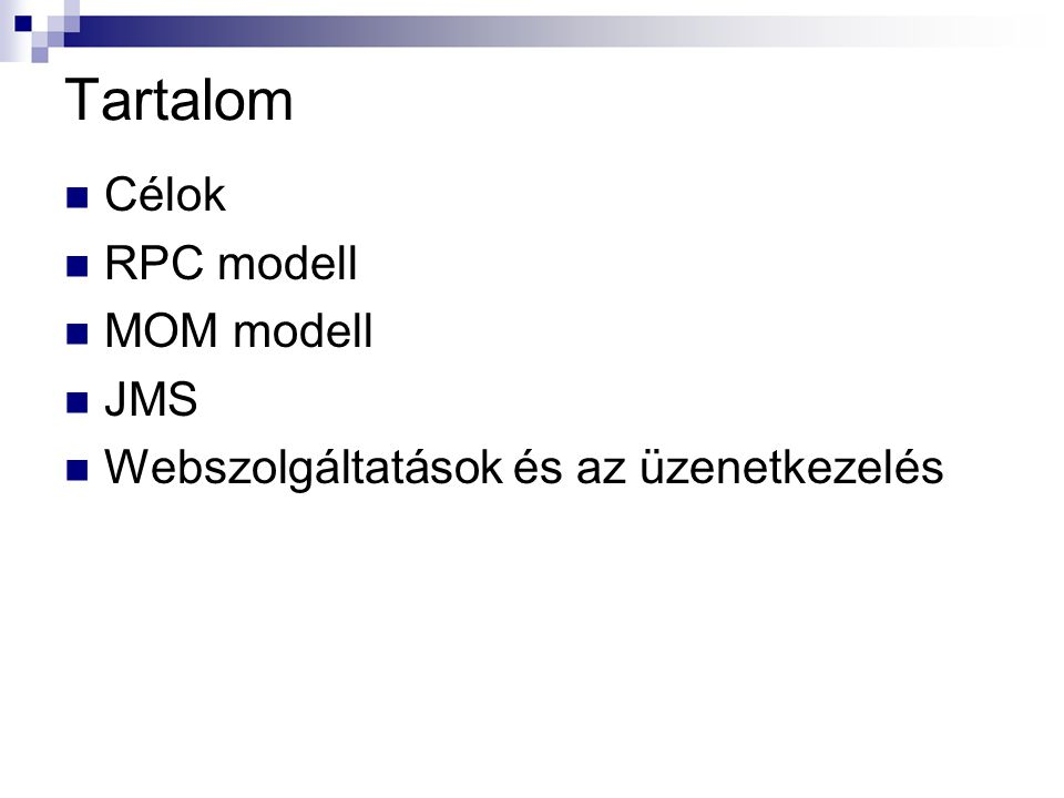 Tartalom Célok RPC modell MOM modell JMS Webszolgáltatások és az üzenetkezelés