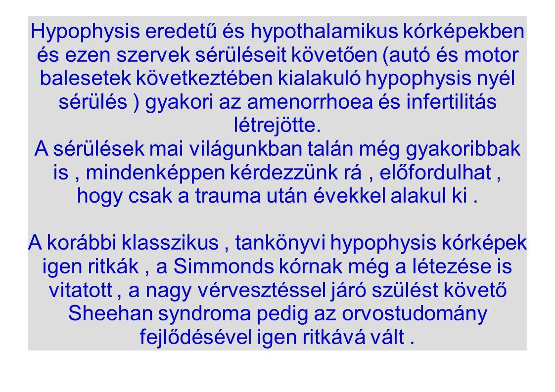 Hypophysis eredetű és hypothalamikus kórképekben és ezen szervek sérüléseit követően (autó és motor balesetek következtében kialakuló hypophysis nyél