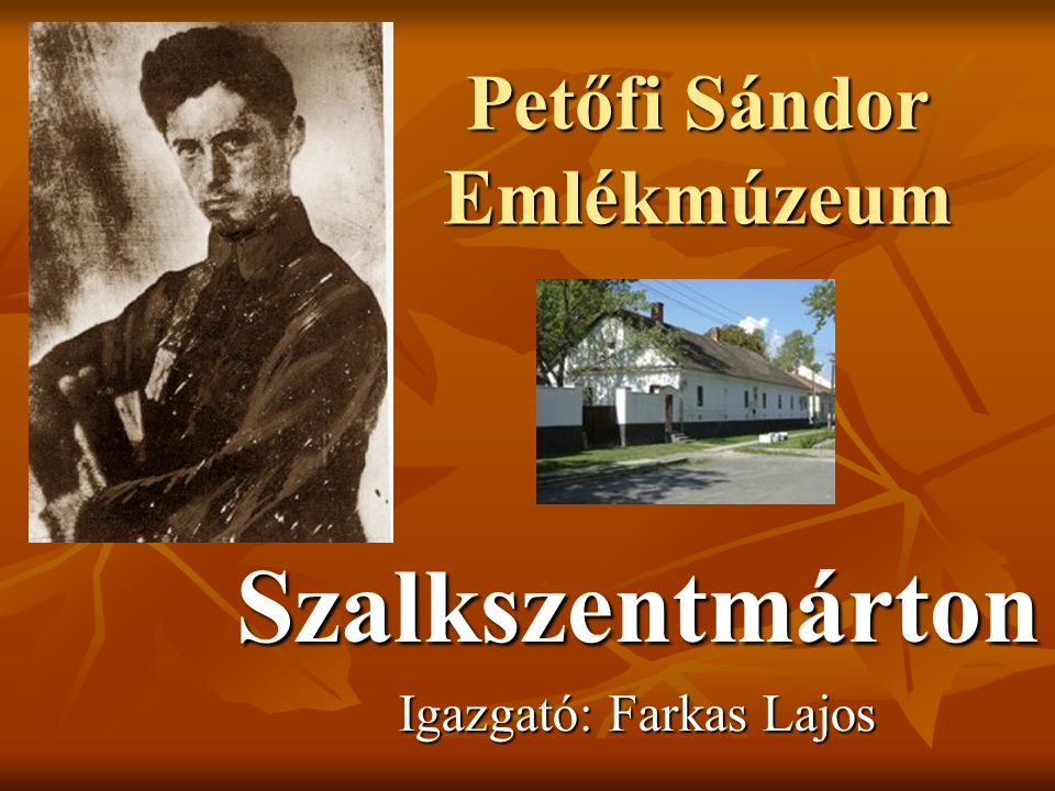 Petőfi Sándor Emlékmúzeum Szalkszentmárton Igazgató: Farkas Lajos