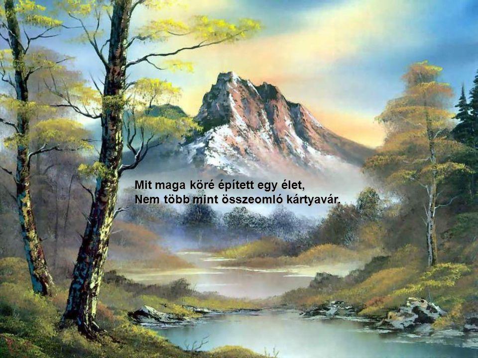 Hisz jön egy nap, talán nemsokára, S kihull kezedből minden földi kincs.