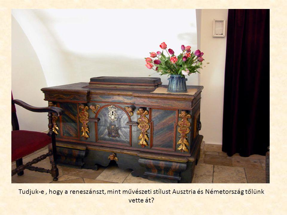 Tudjuk-e, hogy a reneszánszt, mint művészeti stílust Ausztria és Németország tőlünk vette át?