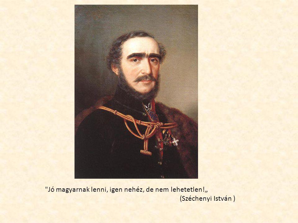 """Jó magyarnak lenni, igen nehéz, de nem lehetetlen!"""" (Széchenyi István )"""