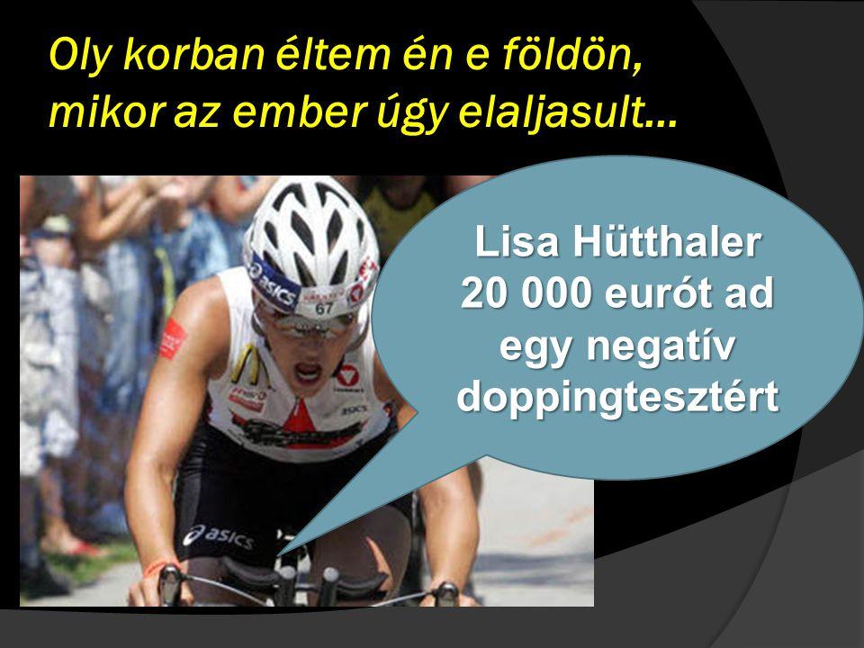 Oly korban éltem én e földön, mikor az ember úgy elaljasult… Lisa Hütthaler 20 000 eurót ad egy negatív doppingtesztért