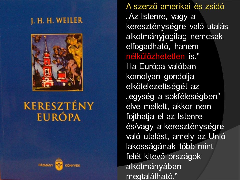 """A szerző amerikai és zsidó """"Az Istenre, vagy a kereszténységre való utalás alkotmányjogilag nemcsak elfogadható, hanem nélkülözhetetlen is. Ha Európa valóban komolyan gondolja elkötelezettségét az """"egység a sokféleségben elve mellett, akkor nem fojthatja el az Istenre és/vagy a kereszténységre való utalást, amely az Unió lakosságának több mint felét kitevő országok alkotmányában megtalálható."""
