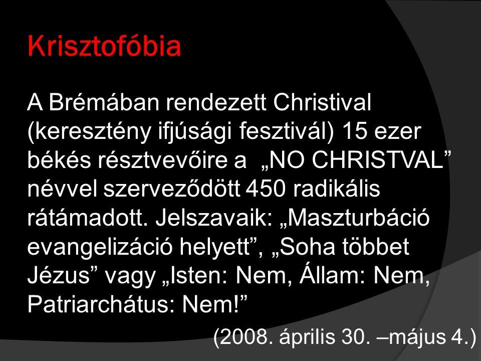 """Krisztofóbia A Brémában rendezett Christival (keresztény ifjúsági fesztivál) 15 ezer békés résztvevőire a """"NO CHRISTVAL névvel szerveződött 450 radikális rátámadott."""
