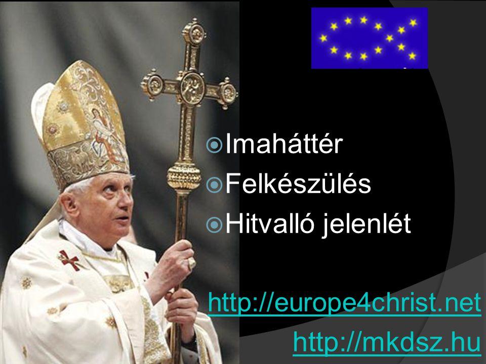  Imaháttér  Felkészülés  Hitvalló jelenlét http://europe4christ.net http://mkdsz.hu