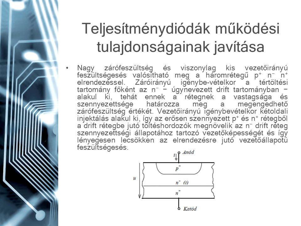 Teljesítménydiódák működési tulajdonságainak javítása Nagy zárófeszültség és viszonylag kis vezetőirányú feszültségesés valósítható meg a háromrétegű