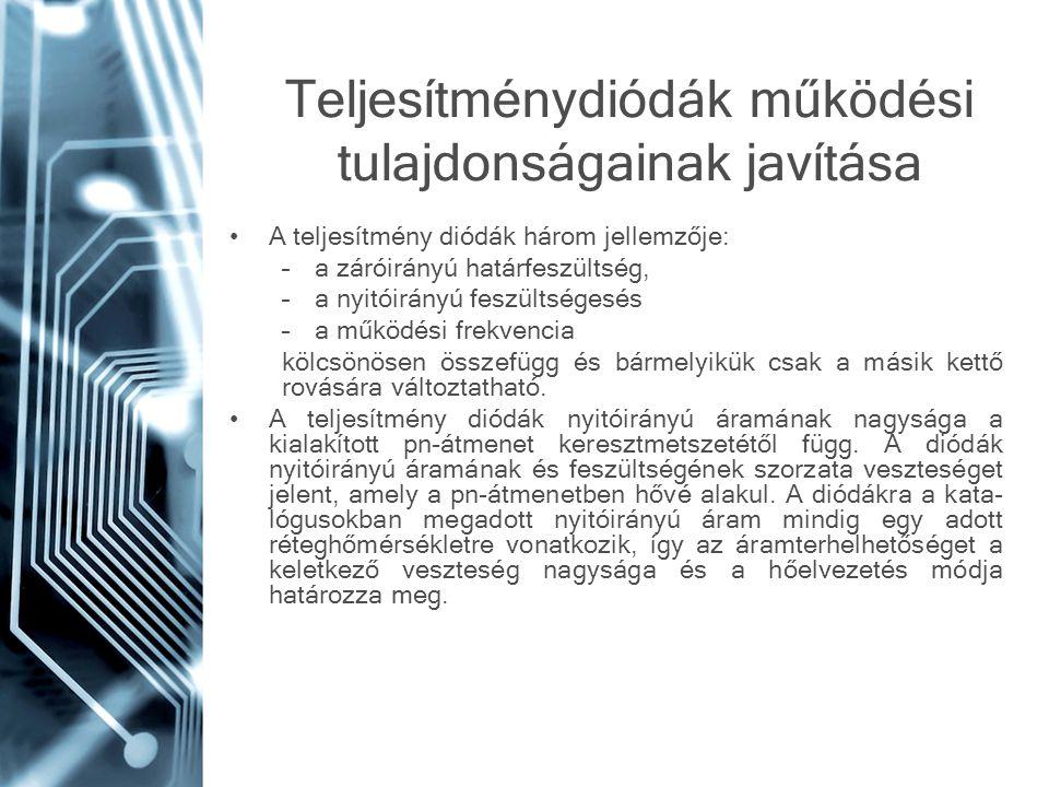 Teljesítménydiódák működési tulajdonságainak javítása A teljesítmény diódák három jellemzője: –a záróirányú határfeszültség, –a nyitóirányú feszültség