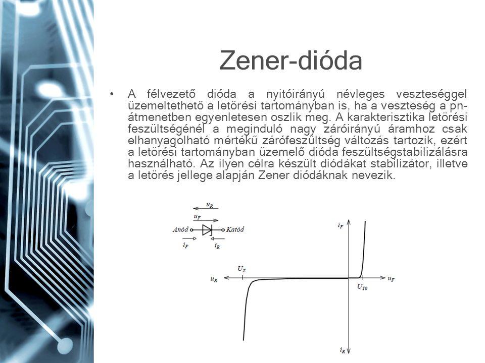 Zener-dióda A félvezető dióda a nyitóirányú névleges veszteséggel üzemeltethető a letörési tartományban is, ha a veszteség a pn- átmenetben egyenletes