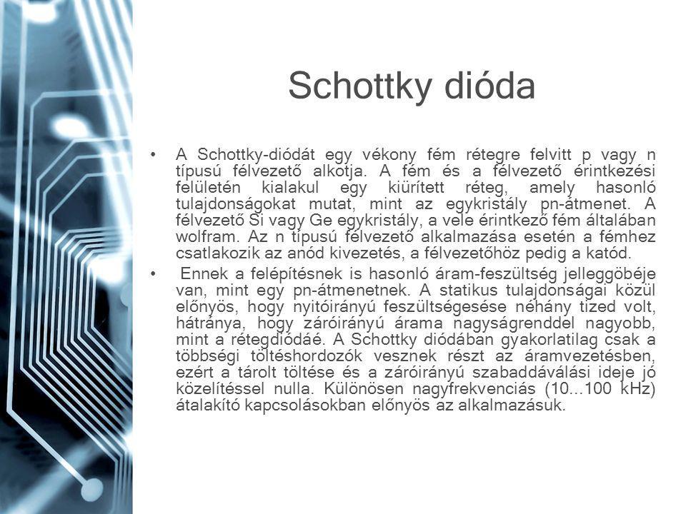 Schottky dióda A Schottky-diódát egy vékony fém rétegre felvitt p vagy n típusú félvezető alkotja. A fém és a félvezető érintkezési felületén kialakul